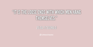 quote-Zelda-Fitzgerald-it-is-the-loose-ends-with-which-85107
