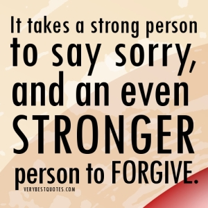 Famous-Quotes-and-Sayings-about-Forgiveness-Forgive-It-takes-a-strong-person-to-say-sorry-and-an-ever-stronger-person-to-forgive_forgiveness-quotes