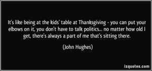 quote-it-s-like-being-at-the-kids-table-at-thanksgiving-you-can-put-your-elbows-on-it-you-don-t-have-john-hughes-88890