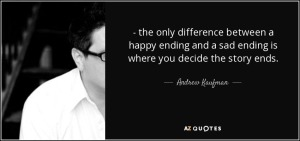 quote-the-only-difference-between-a-happy-ending-and-a-sad-ending-is-where-you-decide-the-andrew-kaufman-43-81-63