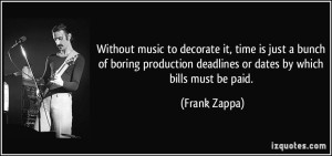 quote-without-music-to-decorate-it-time-is-just-a-bunch-of-boring-production-deadlines-or-dates-by-which-frank-zappa-204133