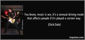 quote-you-know-music-is-sex-it-s-a-sensual-driving-mode-that-affects-people-if-it-s-played-a-certain-dick-dale-46173