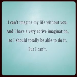 i-cant-imagine-my-life-without-you-compliment-quote