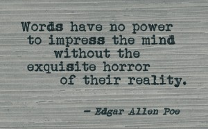 Edgar-Allan-Poe-Words-have-no-power-to-impress-the-mind-withoutthe-exquisite-horror-of-their-reality