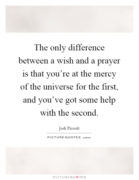 the-only-difference-between-a-wish-and-a-prayer-is-that-youre-at-the-mercy-of-the-universe-for-the-quote-1