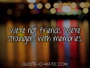 584493-were-not-friends-were-strangers-with-memories-break-up-quote