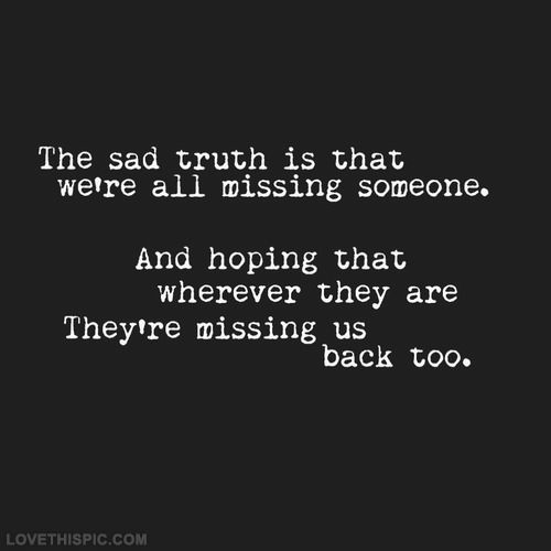The-sad-truth-is-that-were-all-missing-someone.-And-hoping-that-wherever-they-are-theyre-missing-us-back-too