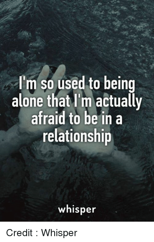 im-so-used-to-being-alone-that-im-actually-afraid-8957254